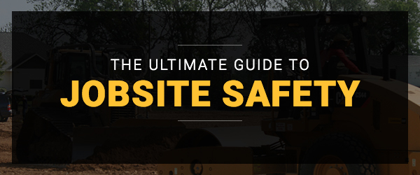 The Ultimate Guide to Jobsite Safety